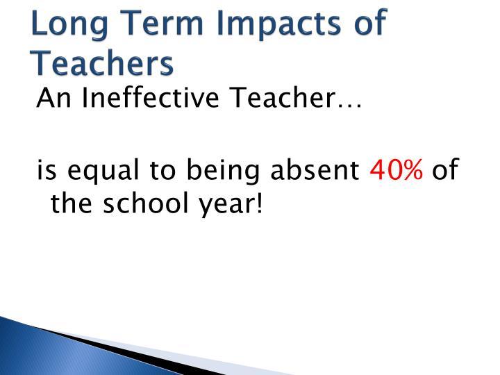 Long Term Impacts of Teachers