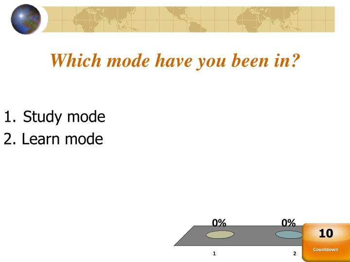 Which mode have you been in?