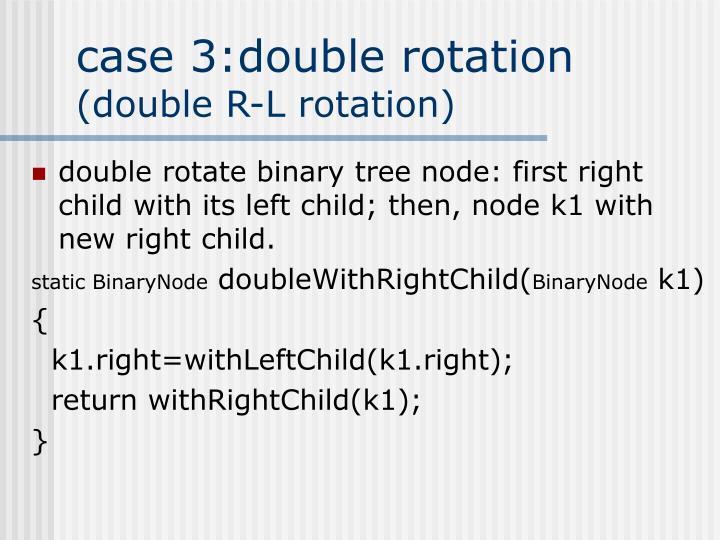 case 3:double rotation