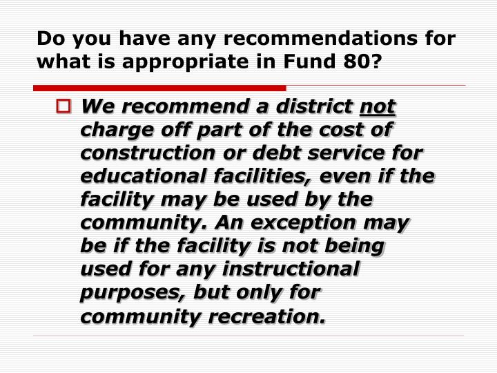 Do you have any recommendations for what is appropriate in Fund 80?