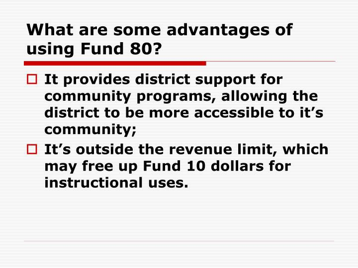 What are some advantages of using Fund 80?