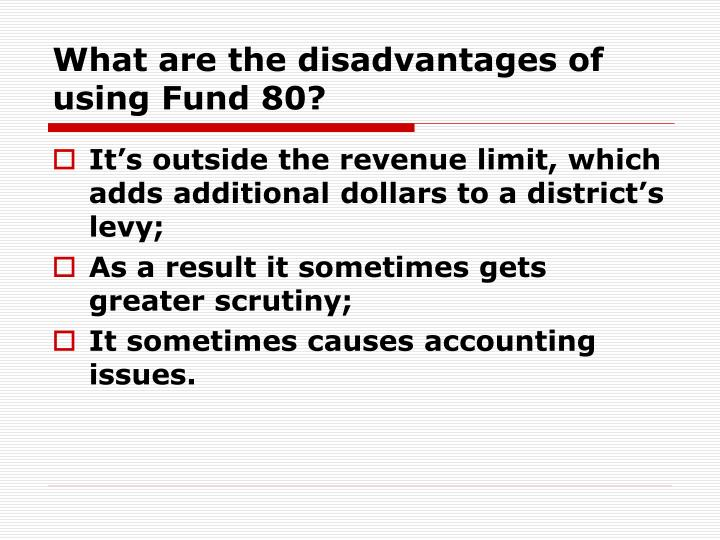 What are the disadvantages of using Fund 80?