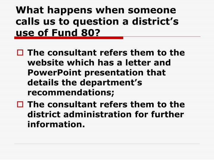 What happens when someone calls us to question a district's use of Fund 80?