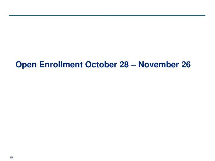 Open Enrollment October 28 – November 26