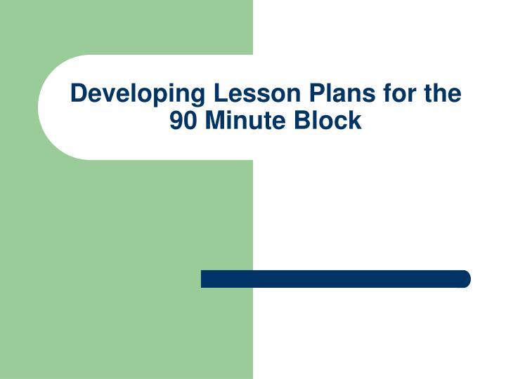 developing lesson plans for the 90 minute block n.