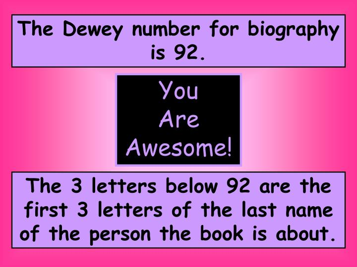 The Dewey number for biography is 92.