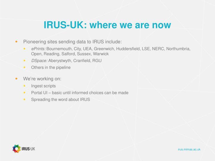 IRUS-UK: where we are now