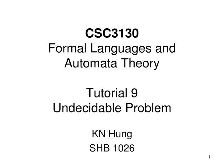 Csc3130 formal languages and automata theory tutorial 9 undecidable problem