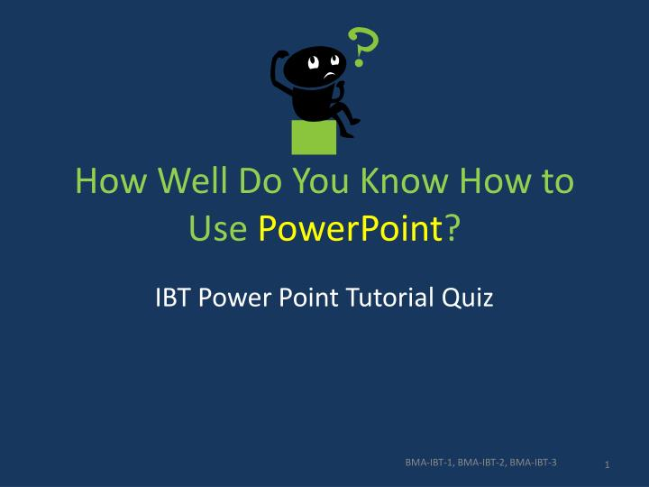 how well d o you know h ow to use powerpoint n.
