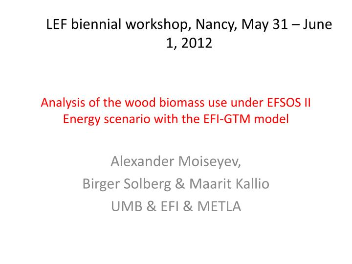 PPT - Analysis of the wood biomass use under EFSOS II Energy
