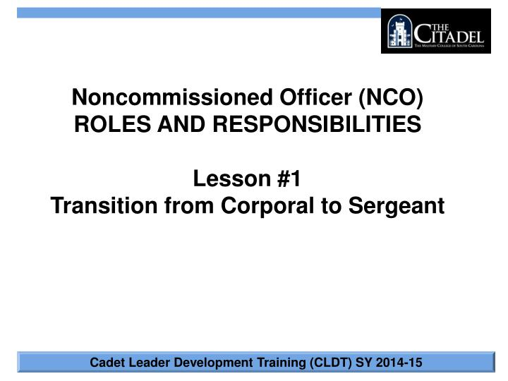 responsibilities of nco and leadership (fm 7-227) duties, responsibilities and authority of the nco assuming a leadership position is one of the most important leadership situations you'll face as an nco everything discussed in fm 6-22 (22-100) about what you must be, know and do is relevant to your success of assuming a leadership position.