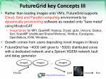futuregrid key concepts iii