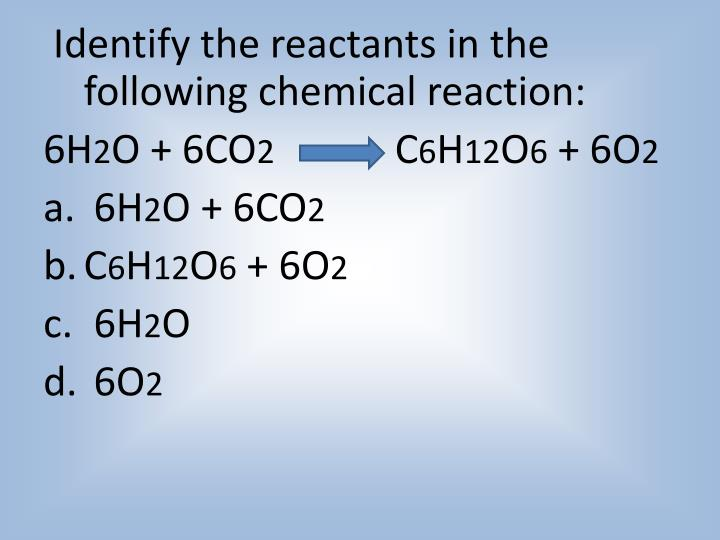 Identify the reactants in the following chemical reaction: