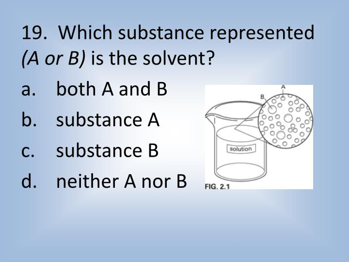 19.  Which substance represented
