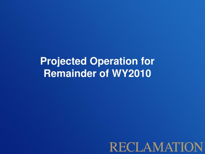 Projected Operation for Remainder of WY2010