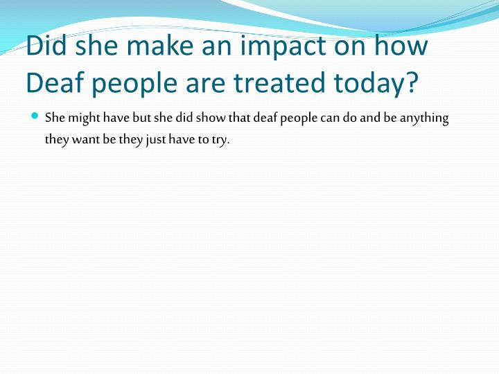 Did she make an impact on how Deaf people are treated today?