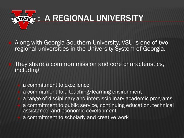 Along with Georgia Southern University, VSU is one of two regional universities in the University System of Georgia.