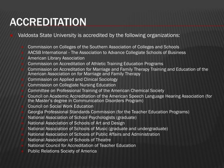 Valdosta State University is accredited by the following