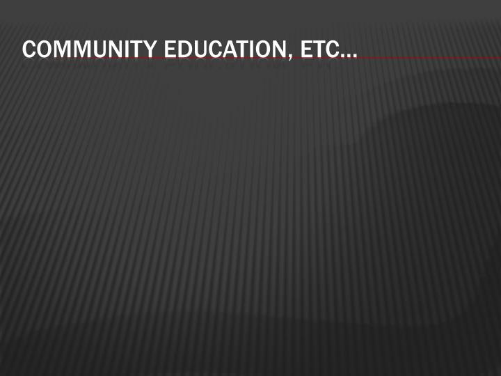 Community education, etc…