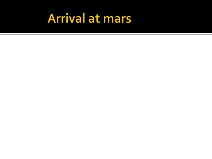 Arrival at mars