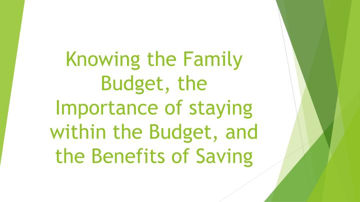 Knowing the Family Budget, the Importance of staying within the Budget, and the Benefits of Saving