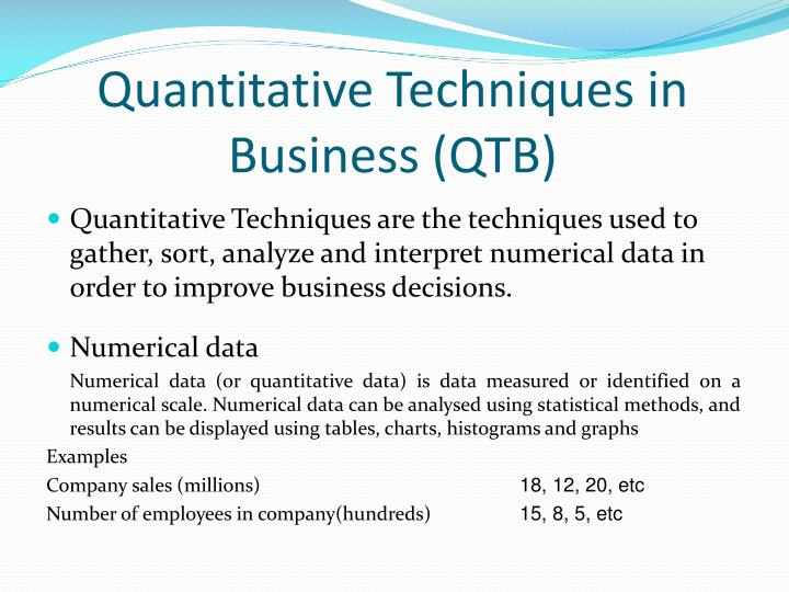 quantitative techniques introduction Quantitative methods the quantitative methods programme is written by david targett, professor of information systems at the school of management, university of bath and formerly senior lecturer in decision sciences at the london business school.