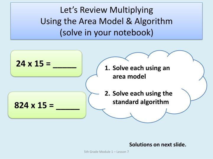 Let s review multiplying using the area model algorithm solve in your notebook