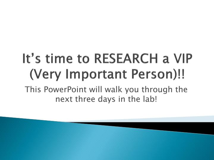 it s time to research a vip very important person n.
