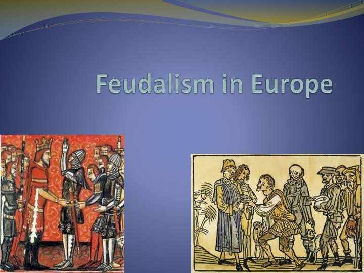 feudalism in europe End of european feudalism feudal society feudalism was a combination of legal and military customs in medieval europe that flourished between the 9th and 15th centuries.