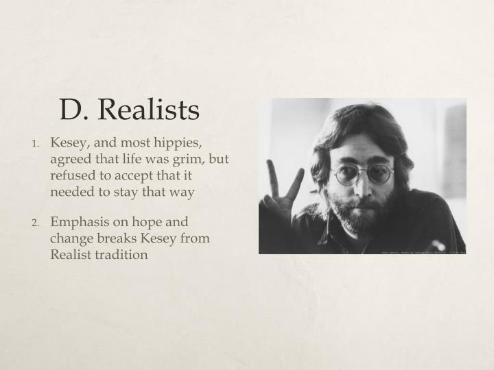 D. Realists