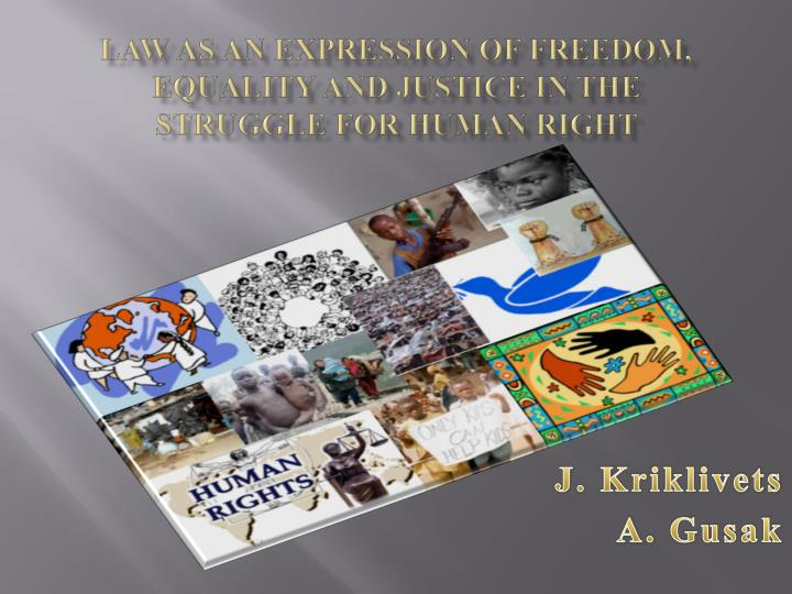 law as an expression of freedom equality and justice in the struggle for human right