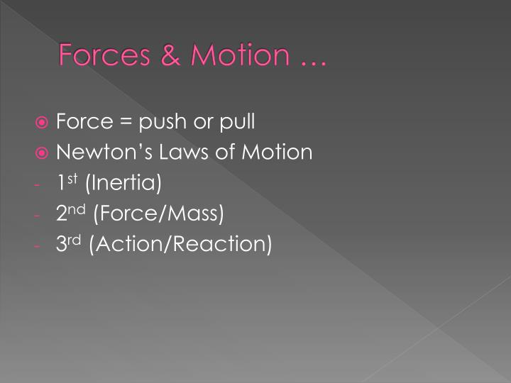 Forces & Motion …