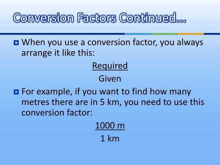 Conversion Factors Continued...
