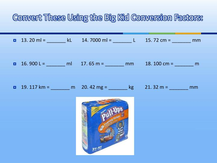 Convert These Using the Big Kid Conversion Factors: