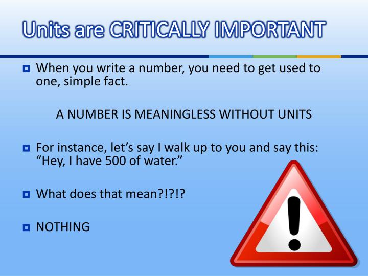 Units are CRITICALLY IMPORTANT