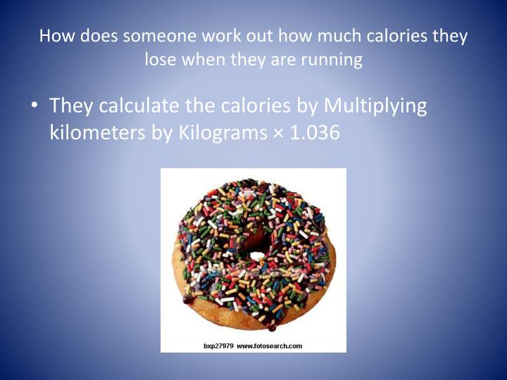 How does someone work out how much calories they lose when they are running