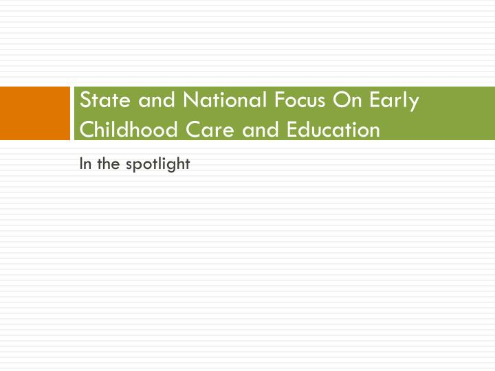 State and National Focus On Early Childhood Care and Education