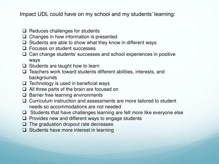 Impact UDL could have on my school and my students' learning:
