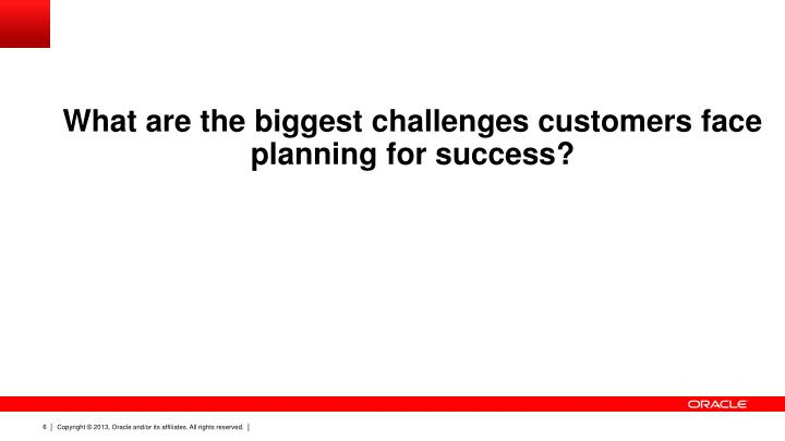 What are the biggest challenges customers face planning for success?