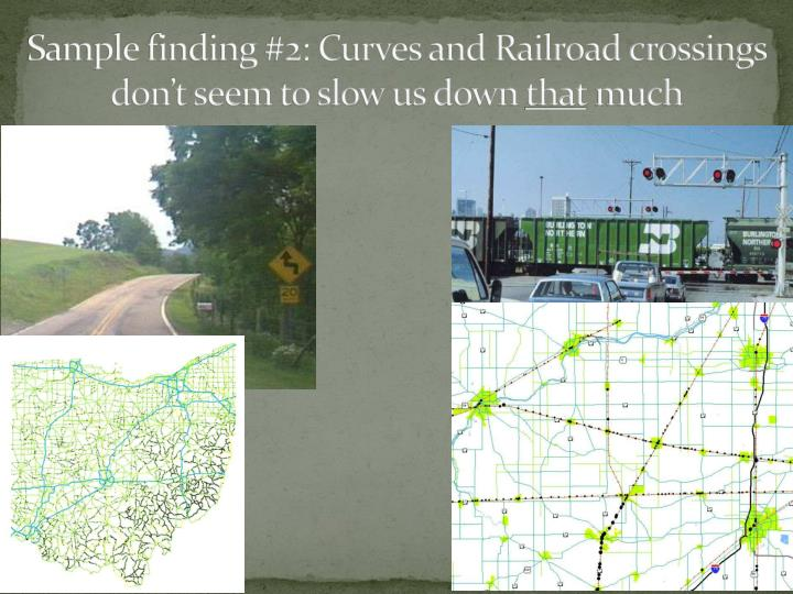 Sample finding #2: Curves and Railroad crossings don't