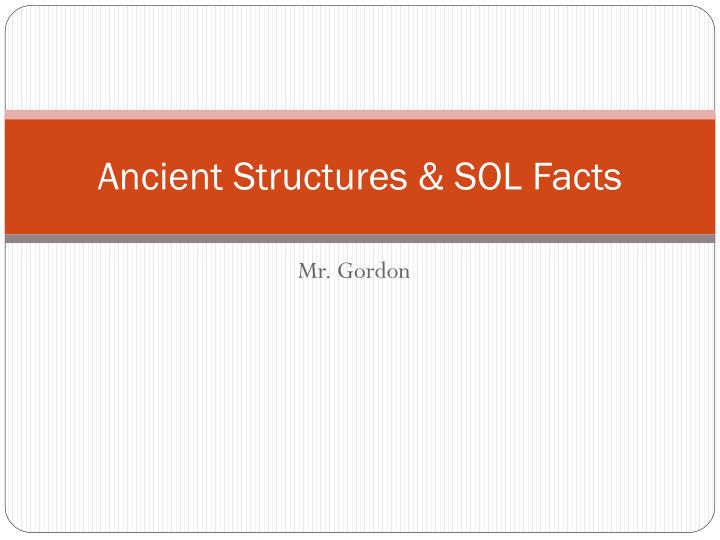 ancient structures sol facts