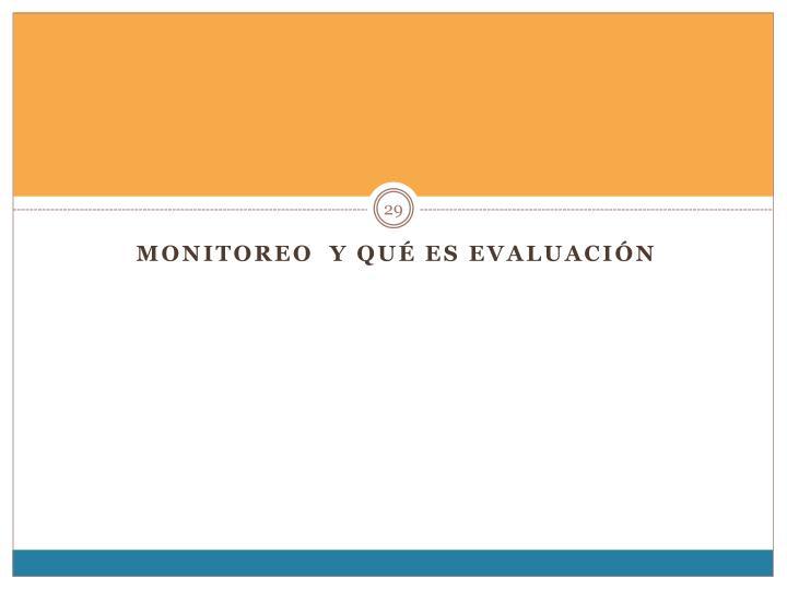 Monitoreo  y qué es Evaluación