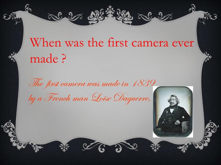 When was the first camera ever made ?