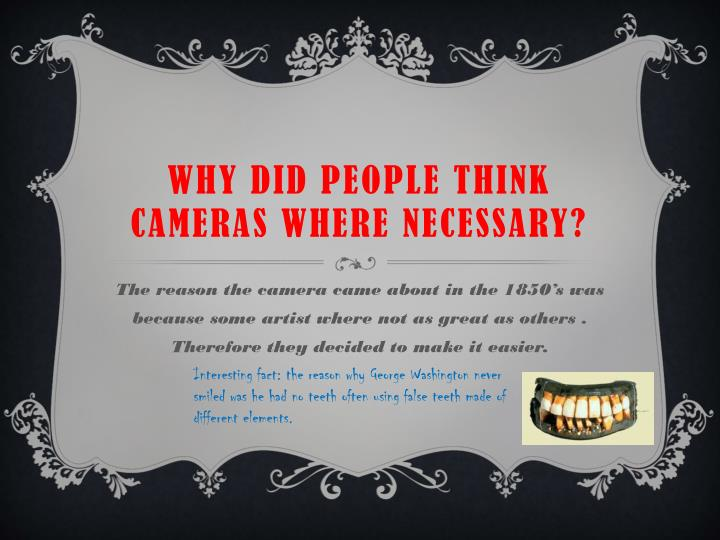 Why did people think cameras where necessary?