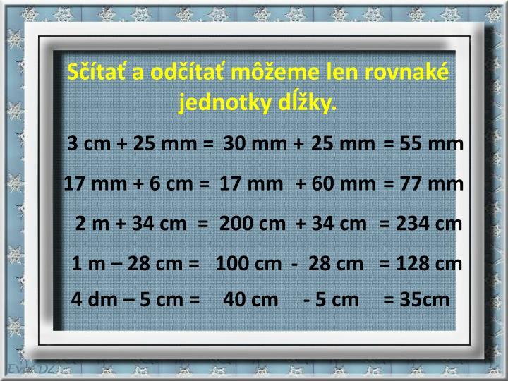Sčítať a odčítať môžeme len rovnaké jednotky dĺžky.