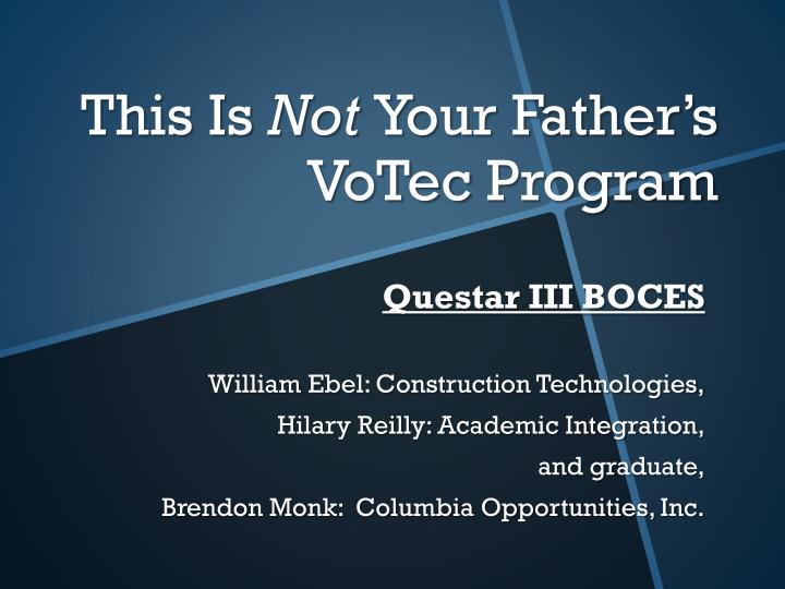 this is not your father s votec program n.