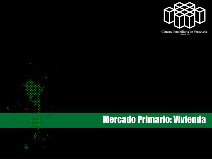 Mercado Primario: Vivienda