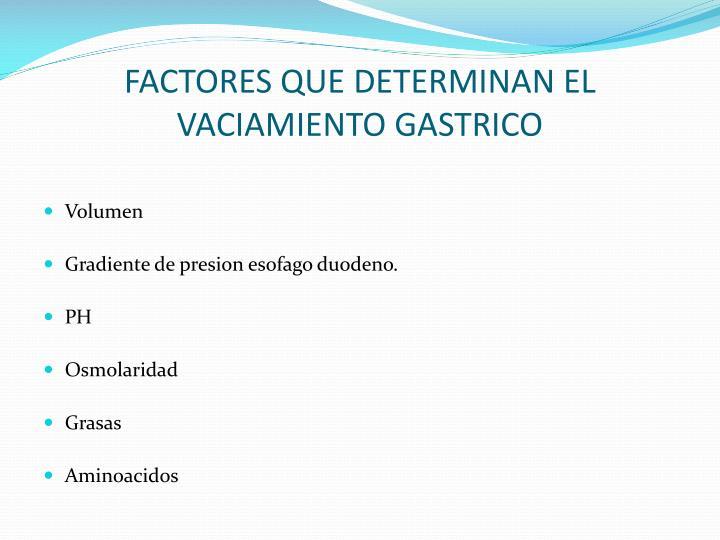 FACTORES QUE DETERMINAN EL VACIAMIENTO GASTRICO