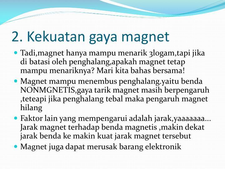2. Kekuatan gaya magnet