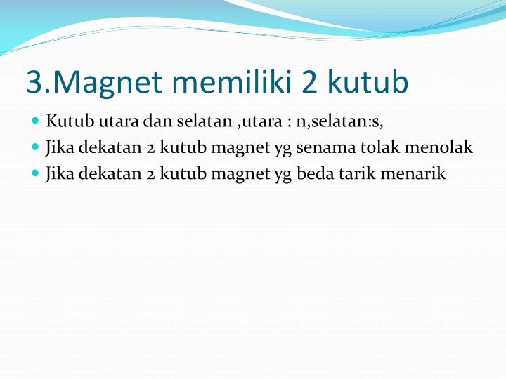 3.Magnet memiliki 2 kutub